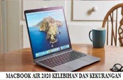 MENGETAHUI KELEBIHAN DAN KELEMAHAN YANG DIMILIKI LAPTOP MACBOOK AIR 2020
