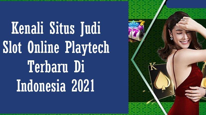 Kenali Situs Judi Slot Online Playtech Terbaru Di Indonesia 2021