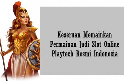 Keseruan Memainkan Permainan Judi Slot Online Playtech Resmi Indonesia