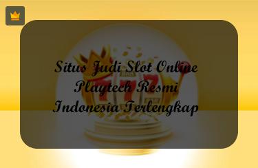 Situs Judi Slot Online Playtech Resmi Indonesia Terlengkap